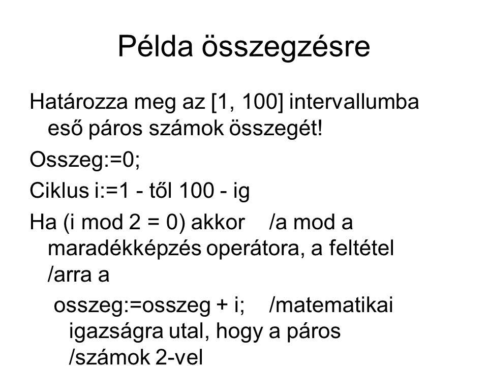 Példa összegzésre Határozza meg az [1, 100] intervallumba eső páros számok összegét! Osszeg:=0; Ciklus i:=1 - től 100 - ig.